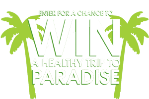 Enter For A Chance to WIN A Healthy Trip To PARADISE